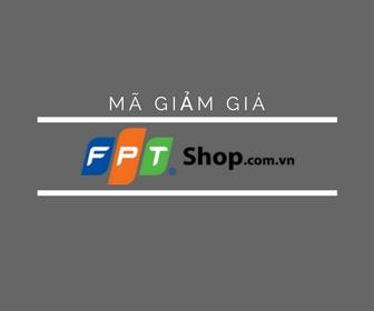 Mã giảm giá FPTshop, khuyến mãi FPT Shop Mới Nhất tháng 8/2019