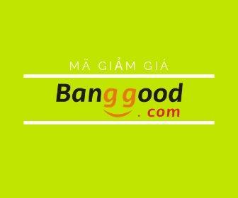 Mã giảm giá Banggood, khuyến mãi Banggood Mới Nhất
